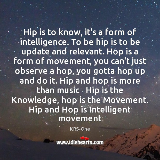 Hip is to know, it's a form of intelligence. To be hip KRS-One Picture Quote