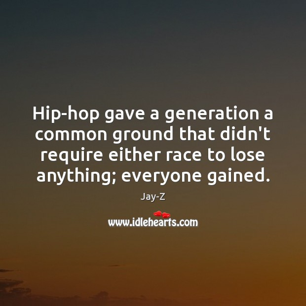 Hip-hop gave a generation a common ground that didn't require either race Image