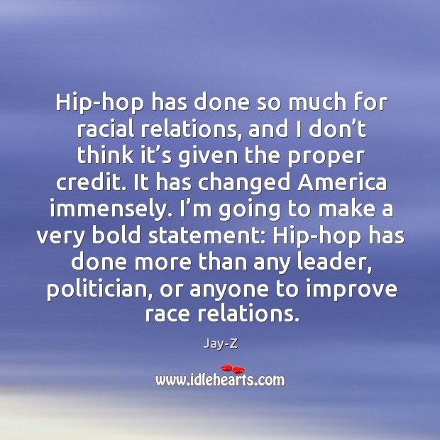 Hip-hop has done so much for racial relations Image