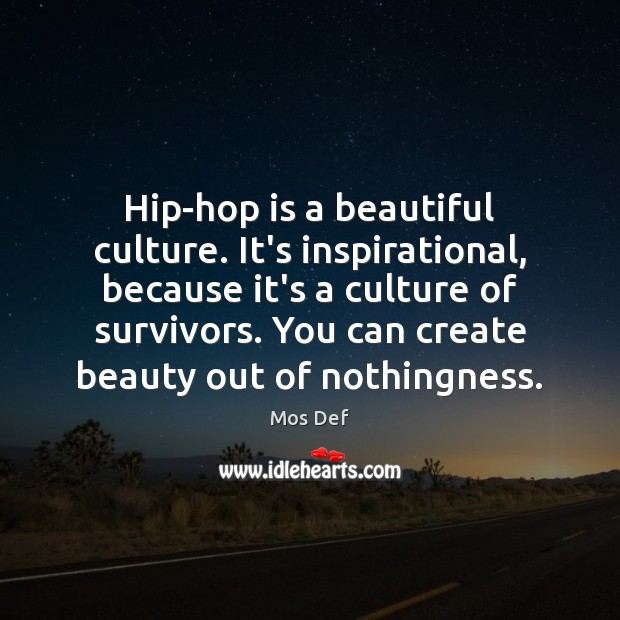 Hip-hop is a beautiful culture. It's inspirational, because it's a culture of Mos Def Picture Quote