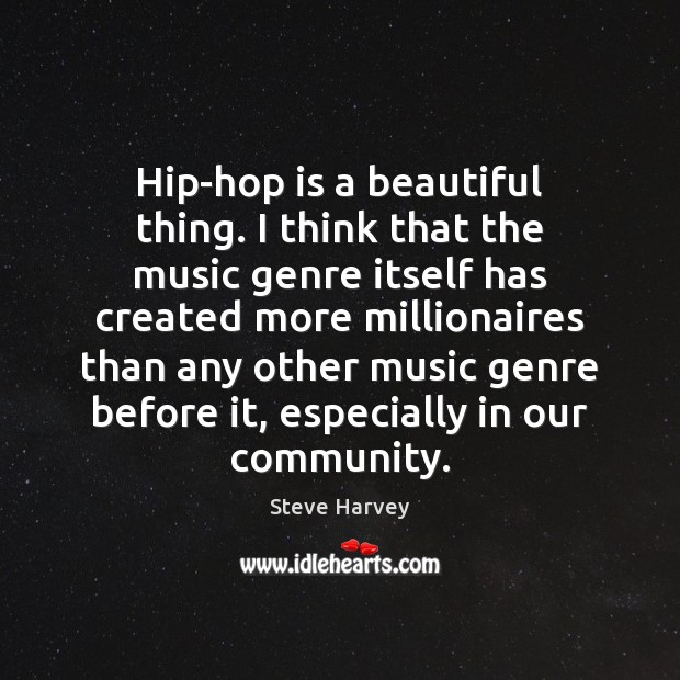 Hip-hop is a beautiful thing. I think that the music genre itself Image