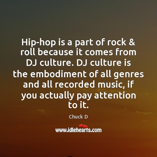 Chuck D Picture Quote image saying: Hip-hop is a part of rock & roll because it comes from DJ