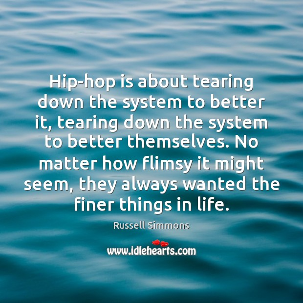 Hip-hop is about tearing down the system to better it, tearing down Russell Simmons Picture Quote
