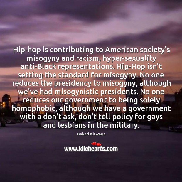 Image, Hip-hop is contributing to American society's misogyny and racism, hyper-sexuality anti-Black representations.