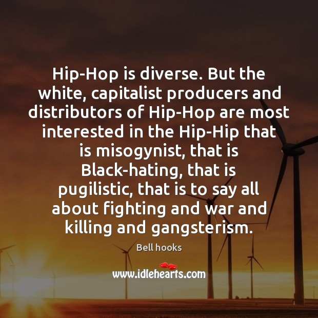 Hip-Hop is diverse. But the white, capitalist producers and distributors of Hip-Hop Image