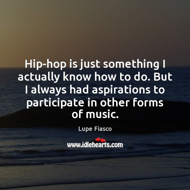 Image, Hip-hop is just something I actually know how to do. But I