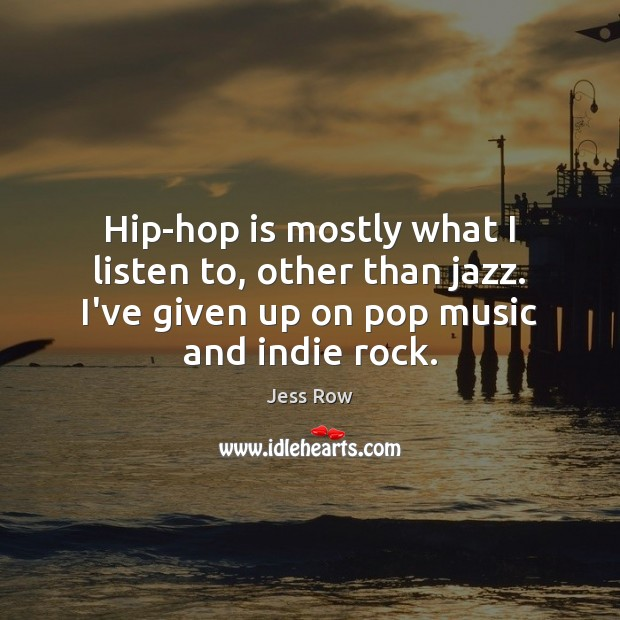Hip-hop is mostly what I listen to, other than jazz. I've given Image