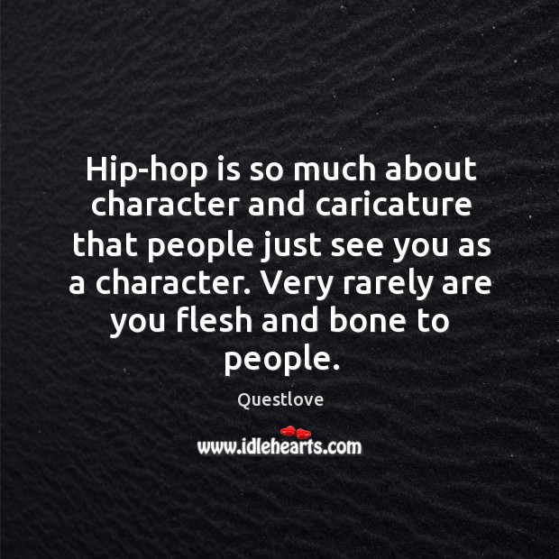 Hip-hop is so much about character and caricature that people just see Image