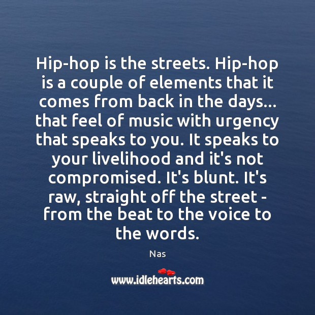 Hip-hop is the streets. Hip-hop is a couple of elements that it Nas Picture Quote