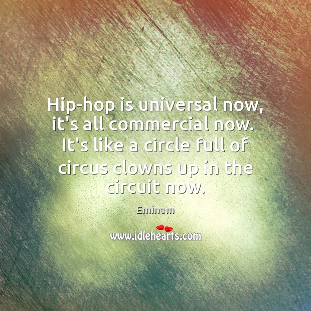 Hip-hop is universal now, it's all commercial now.  It's like a circle Image