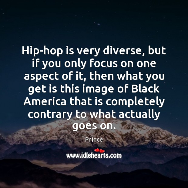 Hip-hop is very diverse, but if you only focus on one aspect Prince Picture Quote