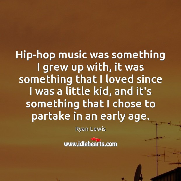 Hip-hop music was something I grew up with, it was something that Image