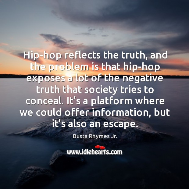 Image, Hip-hop reflects the truth, and the problem is that hip-hop exposes a lot of the negative