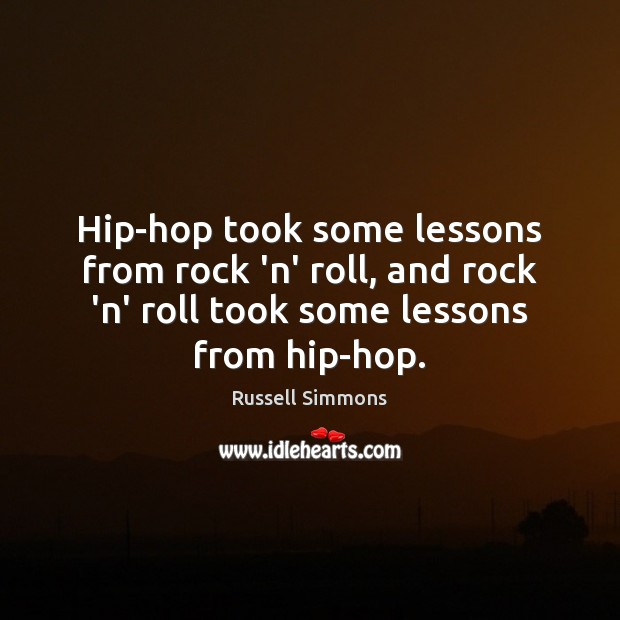 Hip-hop took some lessons from rock 'n' roll, and rock 'n' roll Image