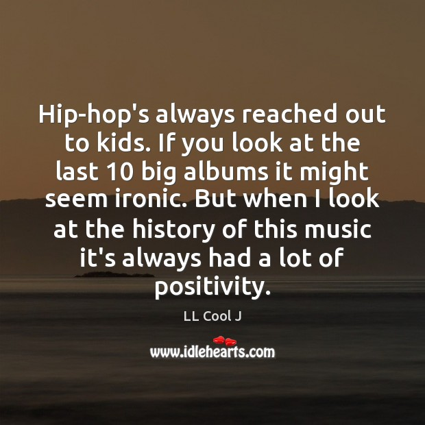 Hip-hop's always reached out to kids. If you look at the last 10 LL Cool J Picture Quote