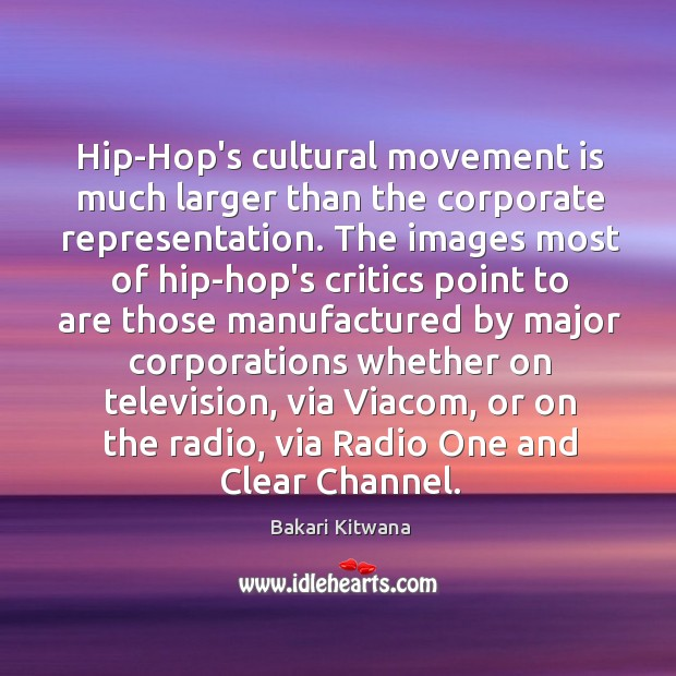 Image, Hip-Hop's cultural movement is much larger than the corporate representation. The images