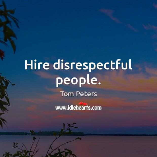 Hire disrespectful people. Image