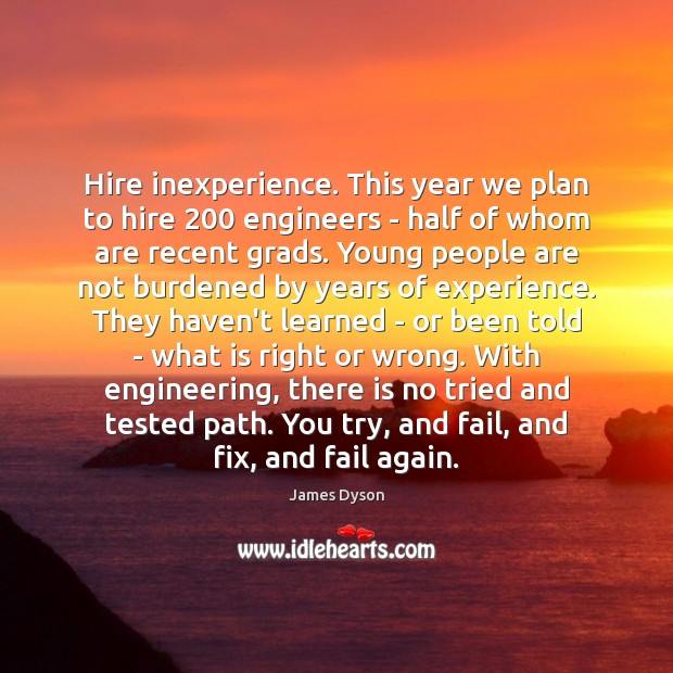 Hire inexperience. This year we plan to hire 200 engineers – half of Image