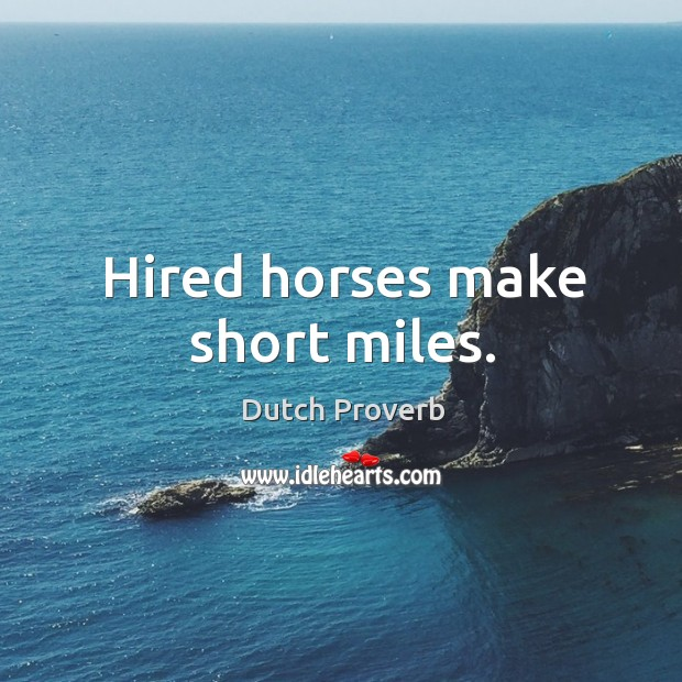 Hired horses make short miles. Dutch Proverbs Image