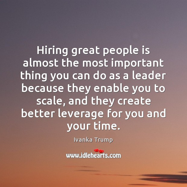Image, Hiring great people is almost the most important thing you can do