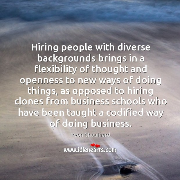 Hiring people with diverse backgrounds brings in a flexibility of thought and Image