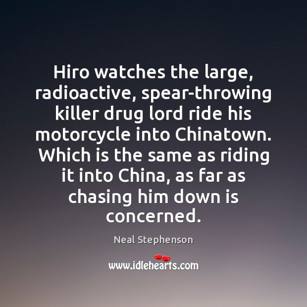 Image, Hiro watches the large, radioactive, spear-throwing killer drug lord ride his motorcycle