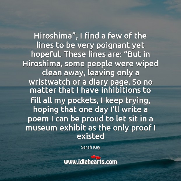 "Hiroshima"", I find a few of the lines to be very poignant Image"
