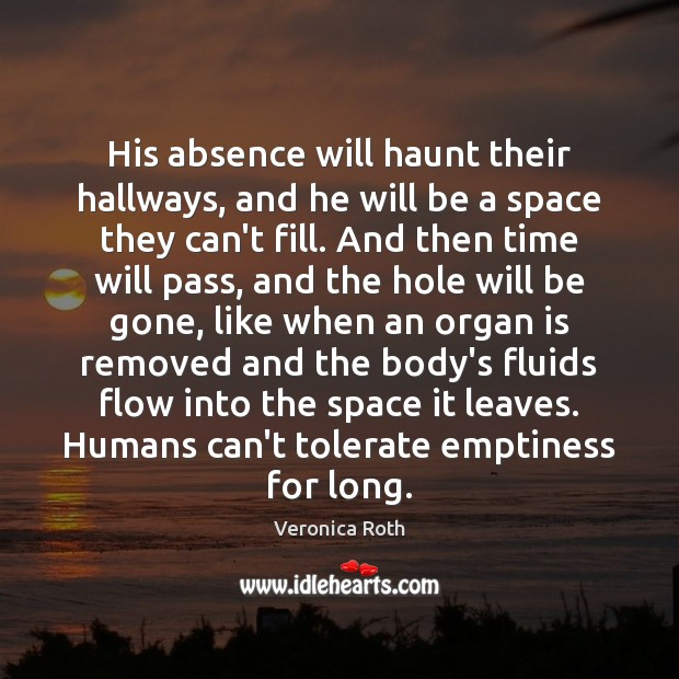 His absence will haunt their hallways, and he will be a space Veronica Roth Picture Quote