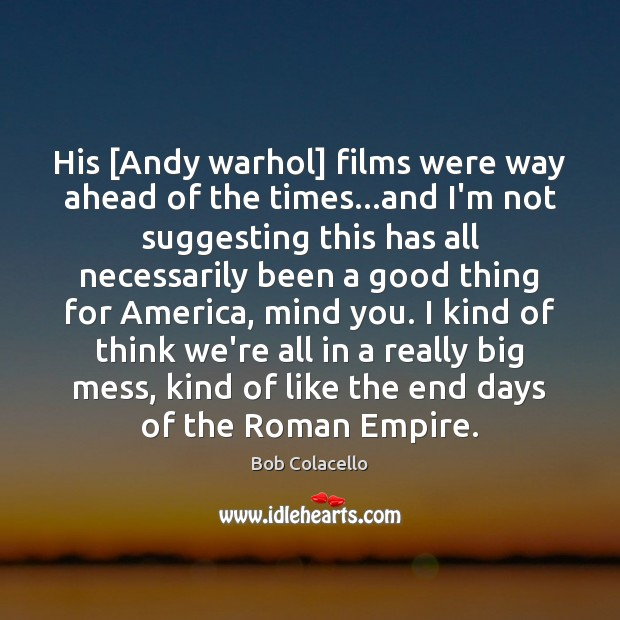 Image, His [Andy warhol] films were way ahead of the times…and I'm
