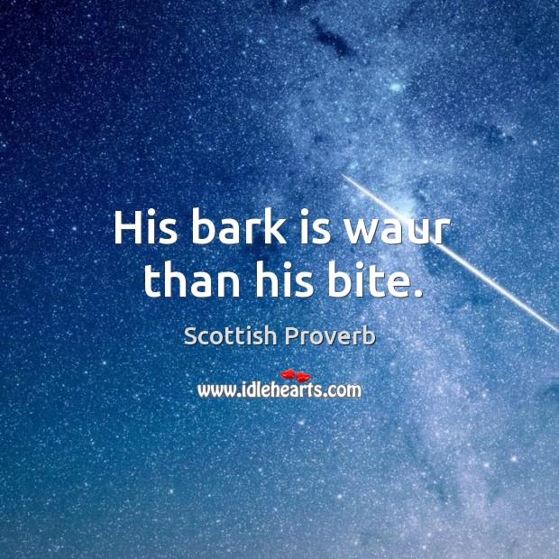 His bark is waur than his bite. Scottish Proverbs Image
