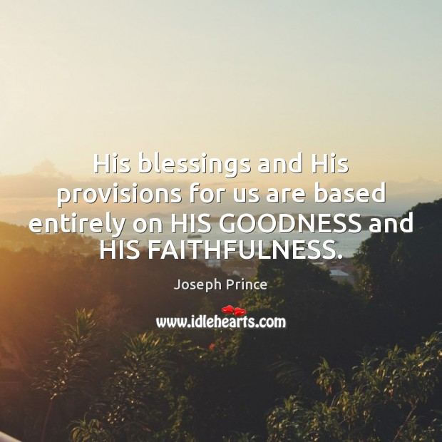 His blessings and His provisions for us are based entirely on HIS Joseph Prince Picture Quote