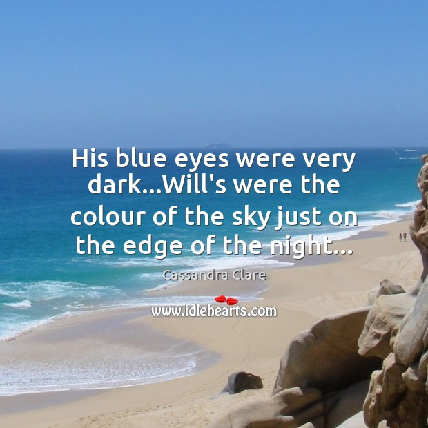 His blue eyes were very dark…Will's were the colour of the Image
