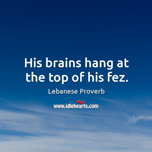 Image, His brains hang at the top of his fez.