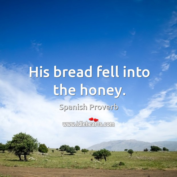 His bread fell into the honey. Spanish Proverbs Image