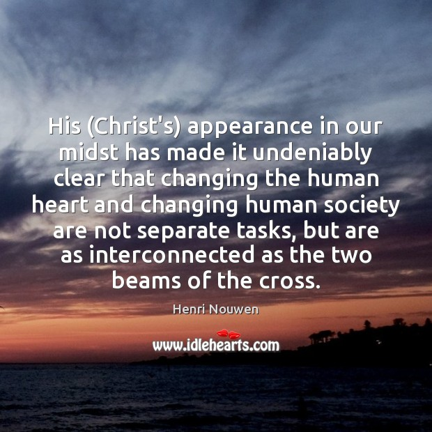 Image, His (Christ's) appearance in our midst has made it undeniably clear that