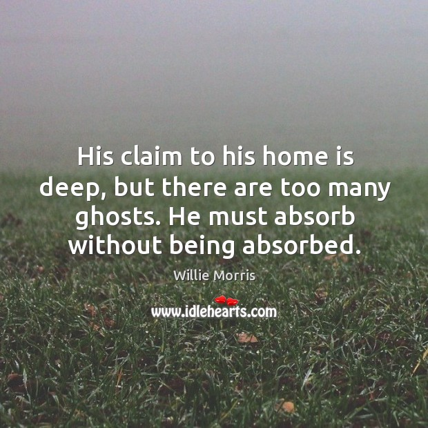 His claim to his home is deep, but there are too many ghosts. He must absorb without being absorbed. Image
