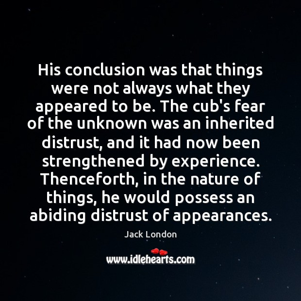 His conclusion was that things were not always what they appeared to Jack London Picture Quote