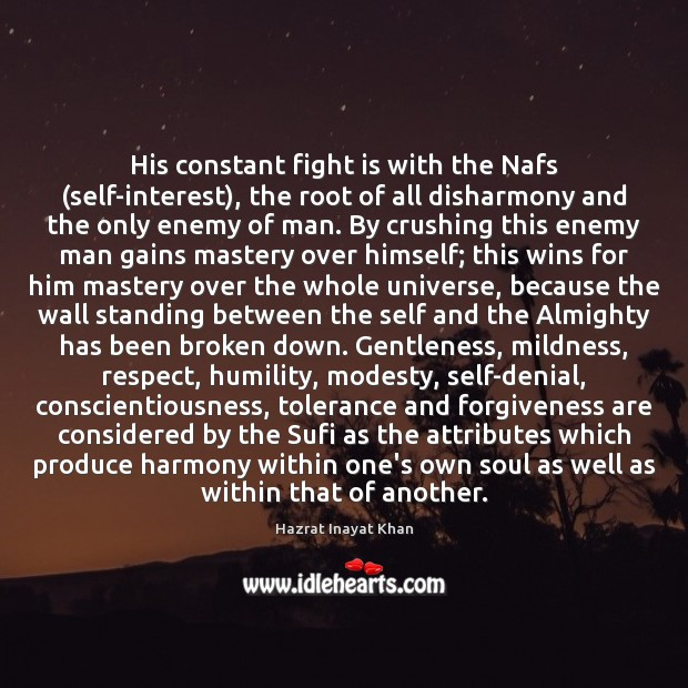 His constant fight is with the Nafs (self-interest), the root of all Hazrat Inayat Khan Picture Quote