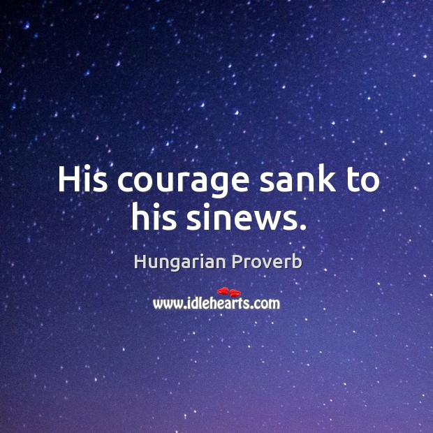 Image, His courage sank to his sinews.