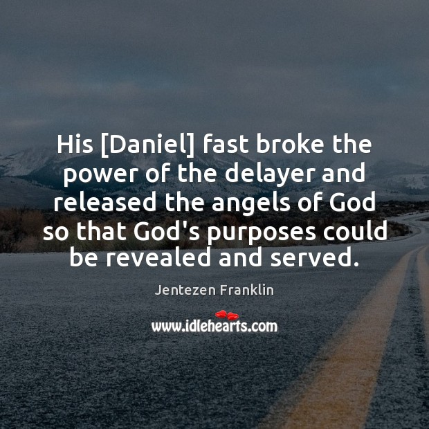 Image, His [Daniel] fast broke the power of the delayer and released the