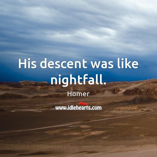 Image, His descent was like nightfall.