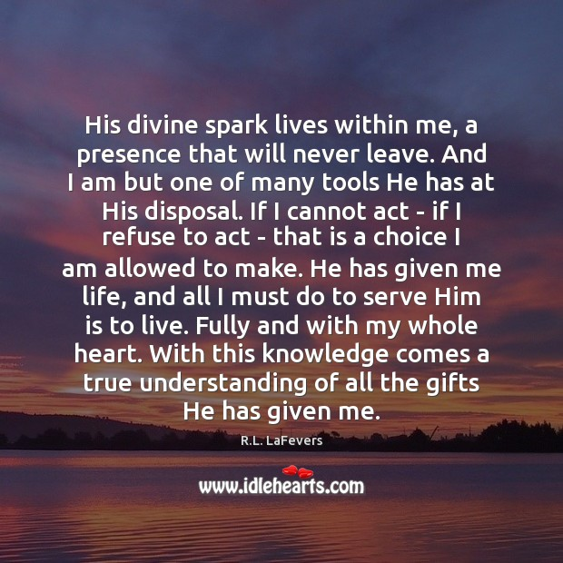 His divine spark lives within me, a presence that will never leave. R.L. LaFevers Picture Quote