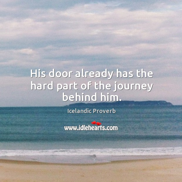 Image, His door already has the hard part of the journey behind him.