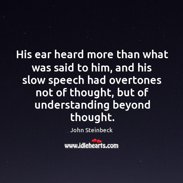 His ear heard more than what was said to him, and his Image