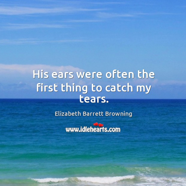 His ears were often the first thing to catch my tears. Image