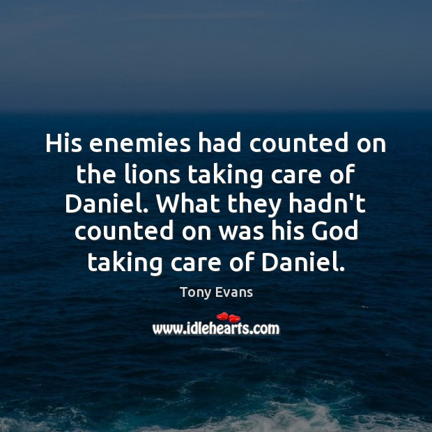 His enemies had counted on the lions taking care of Daniel. What Tony Evans Picture Quote