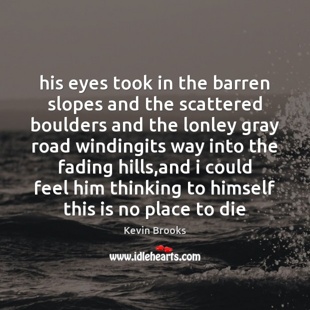 His eyes took in the barren slopes and the scattered boulders and Image