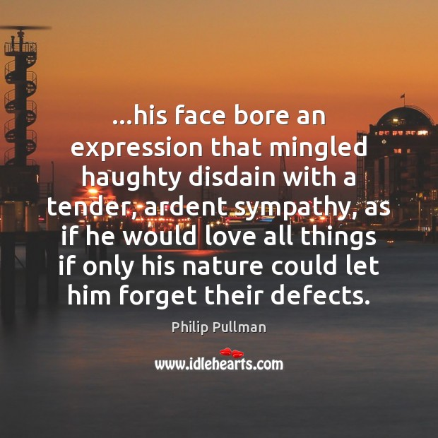 …his face bore an expression that mingled haughty disdain with a tender, Philip Pullman Picture Quote