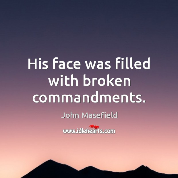 His face was filled with broken commandments. Image