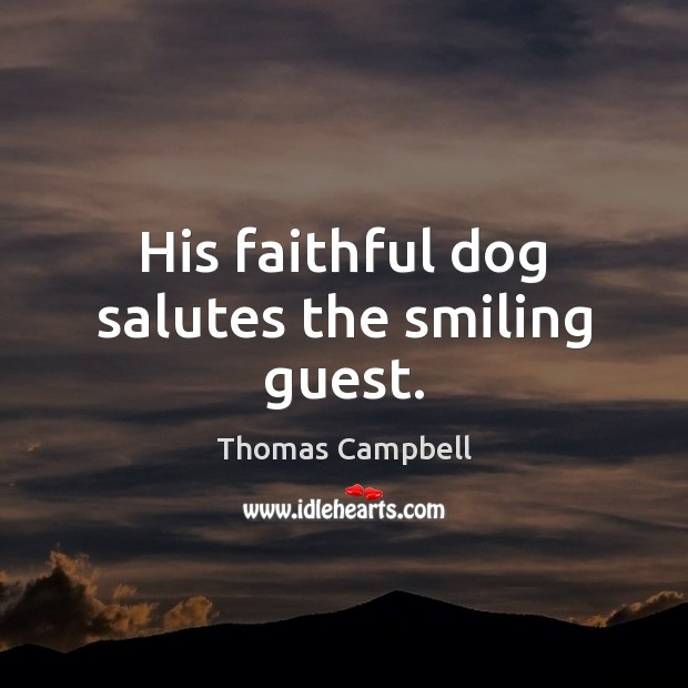 His faithful dog salutes the smiling guest. Faithful Quotes Image